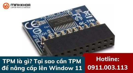 TPM là gì và tại sao cần phải có TPM mới được nâng cấp Windows 11