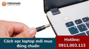 Cách sạc laptop mới mua chuẩn để dùng được lâu dài